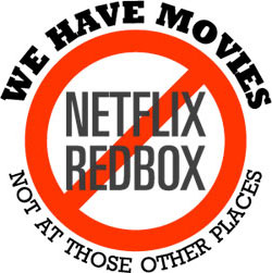 We have movies not available at Redbox or Netflix